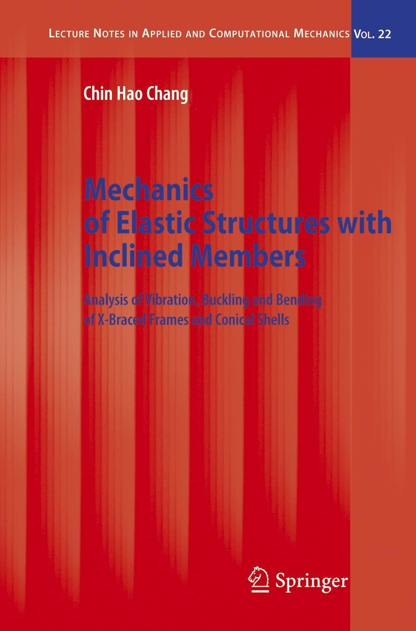 Mechanics of Elastic Structures with Inclined Members Chang, C. H. Lecture Not..