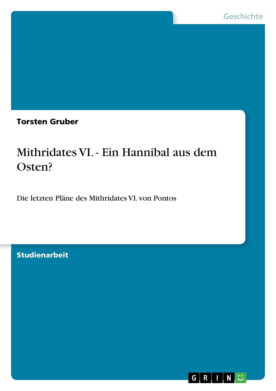 Mithridates VI. - Ein Hannibal aus dem Osten? - Gruber, Torsten