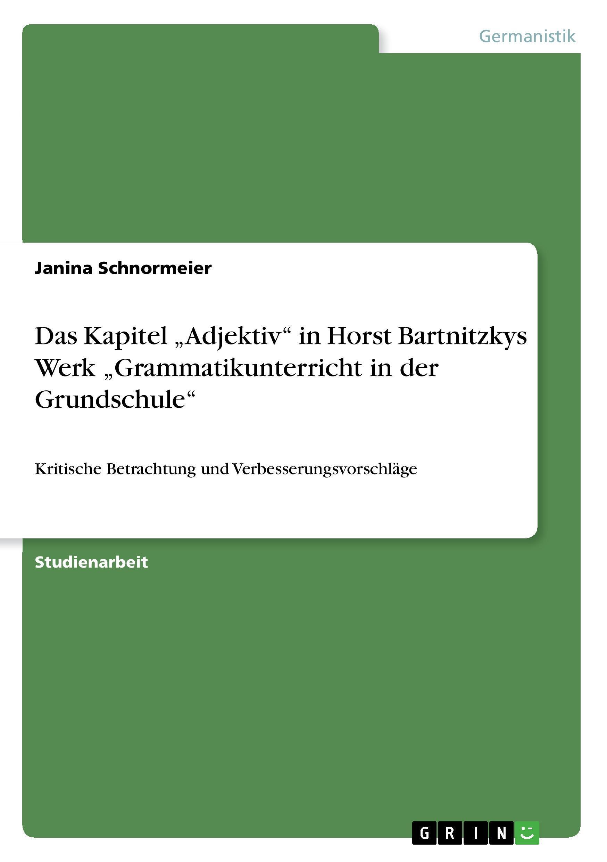 Das Kapitel  Adjektiv  in Horst Bartnitzkys Werk  Grammatikunterricht in der Grundschule - Schnormeier, Janina