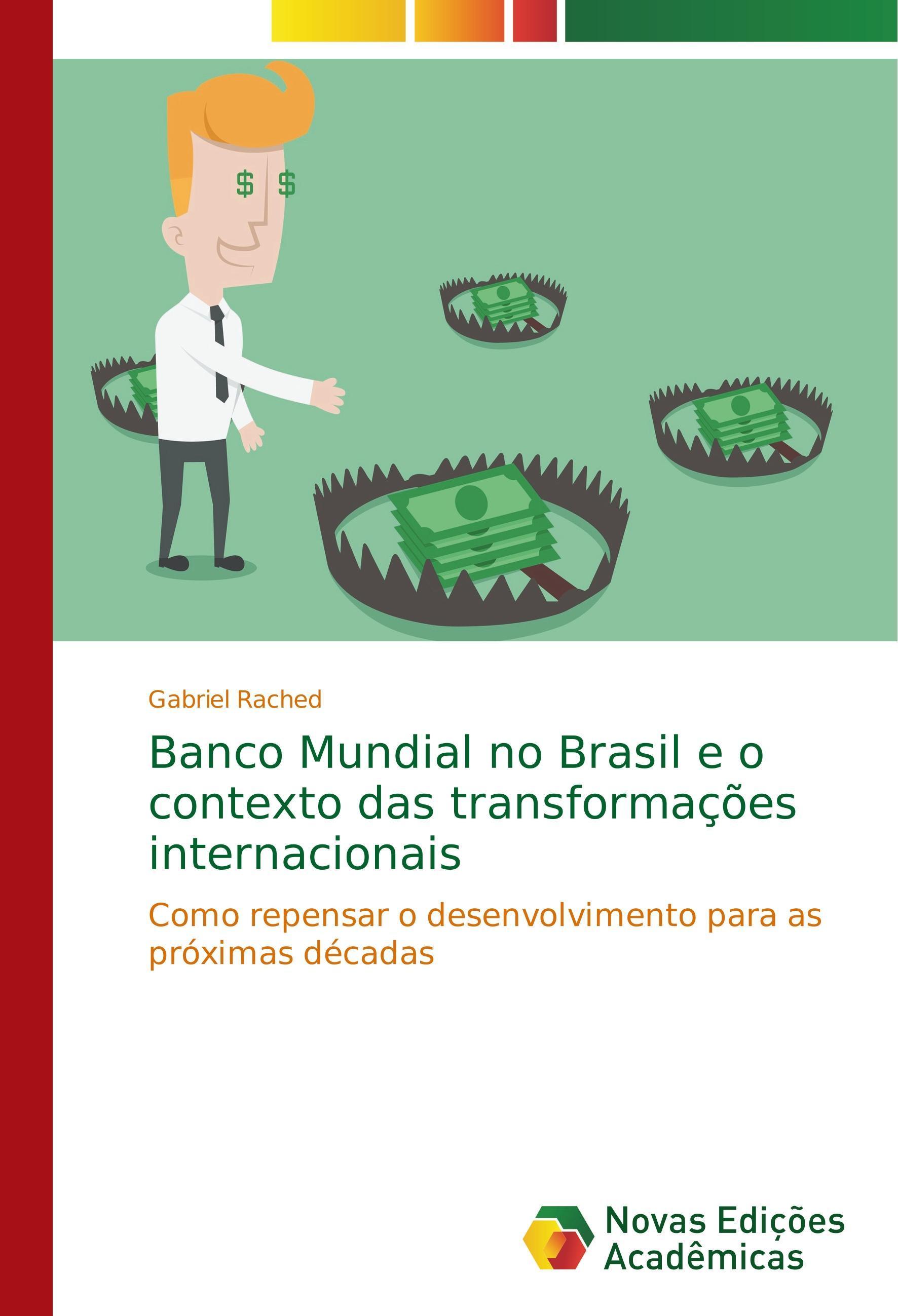 Banco Mundial no Brasil e o contexto das transformações internacionais - Rached, Gabriel