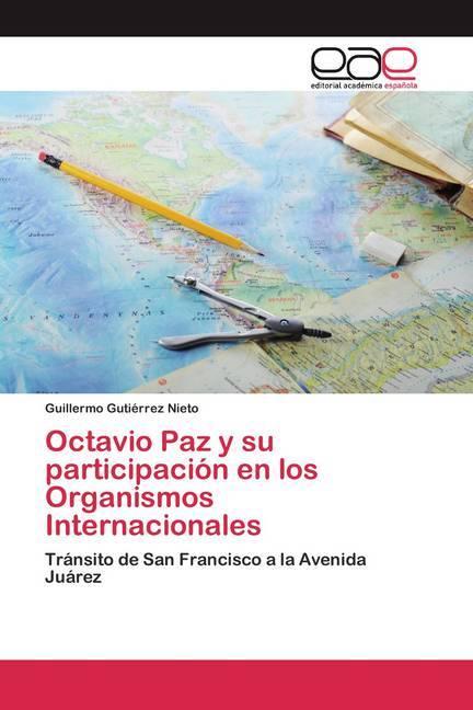 Octavio Paz y su participación en los Organismos Internacionales - Gutiérrez Nieto, Guillermo