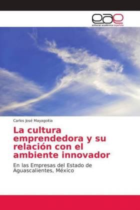 La cultura emprendedora y su relacin con el ambiente innovador - Mayagoitia, Carlos José