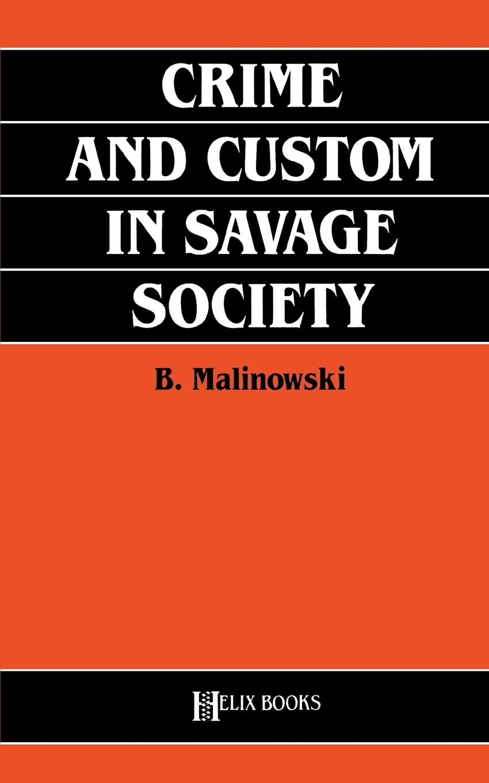 Crime and Custom in Savage Society (Revised) - Malinowski, Bronislaw