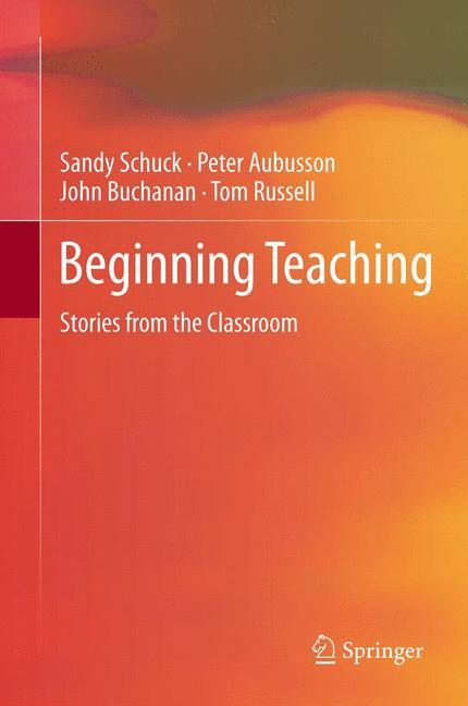 Beginning Teaching Schuck, Sandy Aubusson, Peter Buchanan, John Russell, Tom