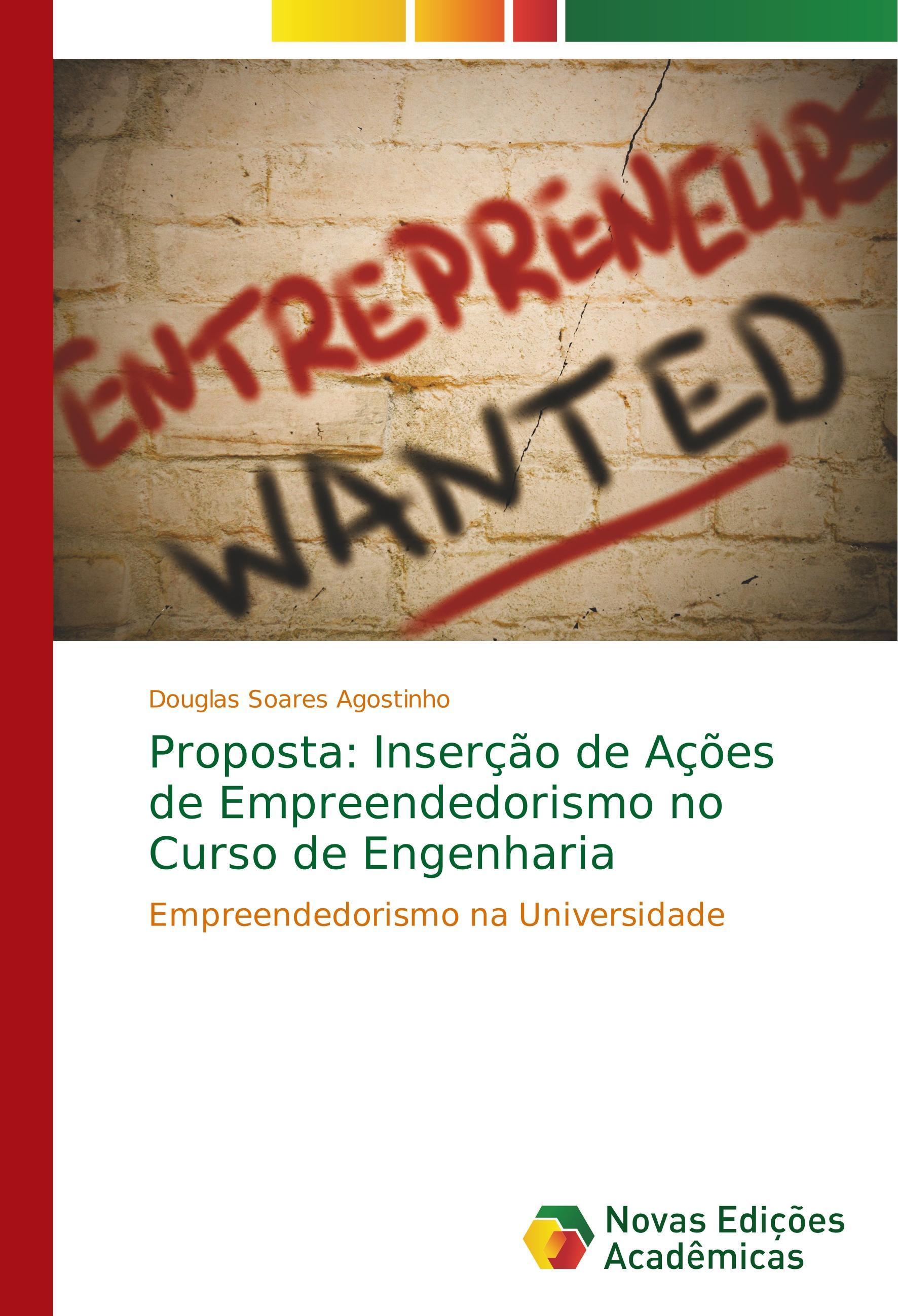 Proposta: Inserção de Ações de Empreendedorismo no Curso de Engenharia - Soares Agostinho, Douglas