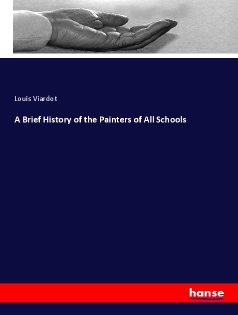 A Brief History of the Painters of All Schools - Viardot, Louis