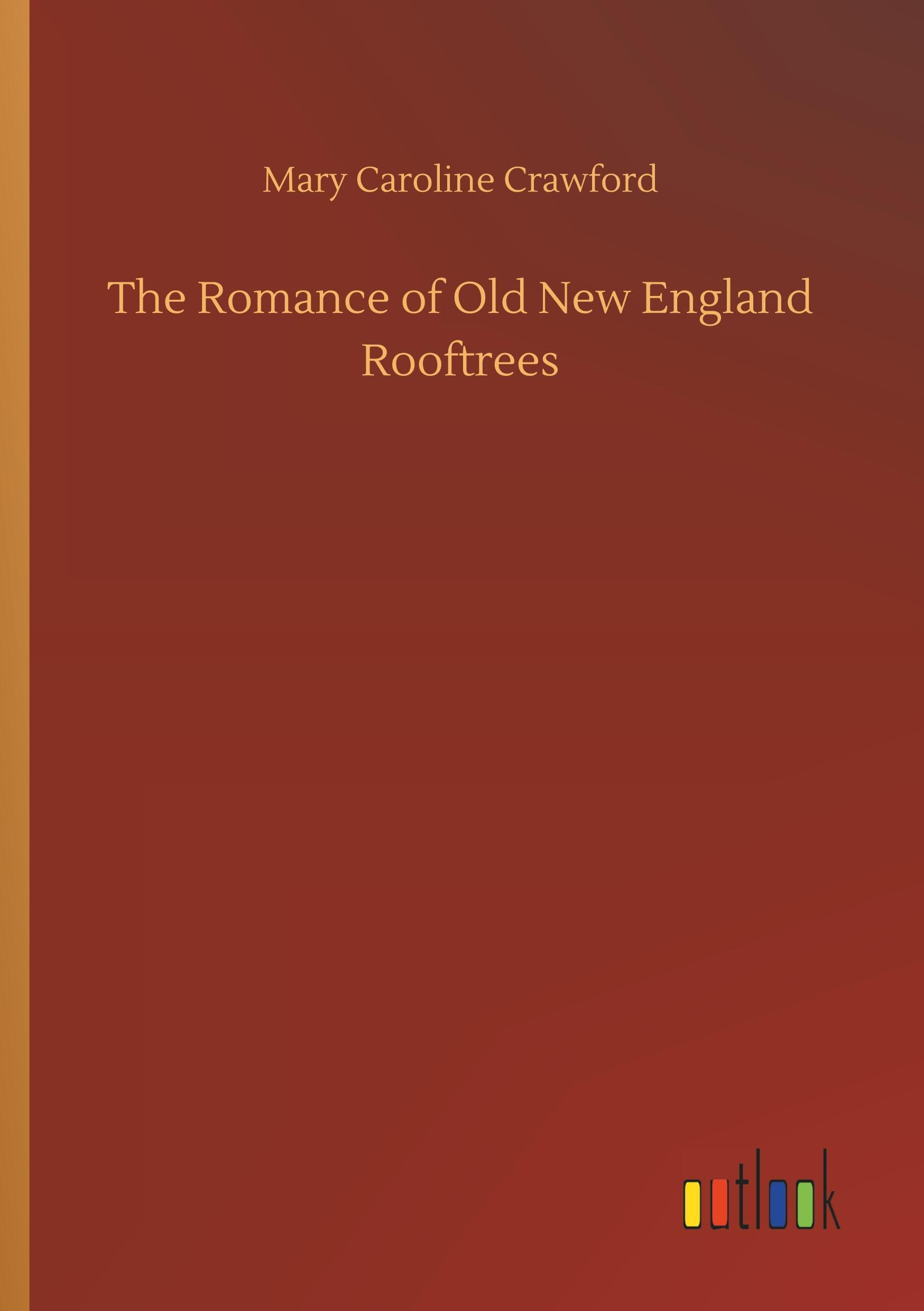 The Romance of Old New England Rooftrees - Crawford, Mary Caroline