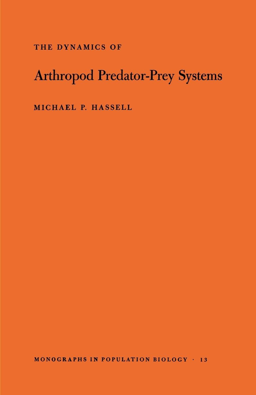 The Dynamics of Arthopod Predator-Prey Systems. (MPB-13), Volume 13 - Hassell, Michael Patrick