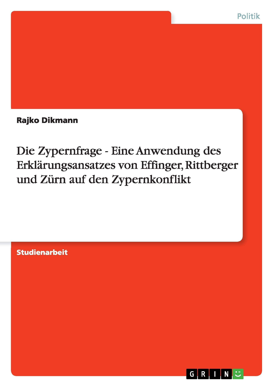 Die Zypernfrage - Eine Anwendung des Erklaerungsansatzes von Effinger, Rittberger und Zuern auf den Zypernkonflikt - Dikmann, Rajko