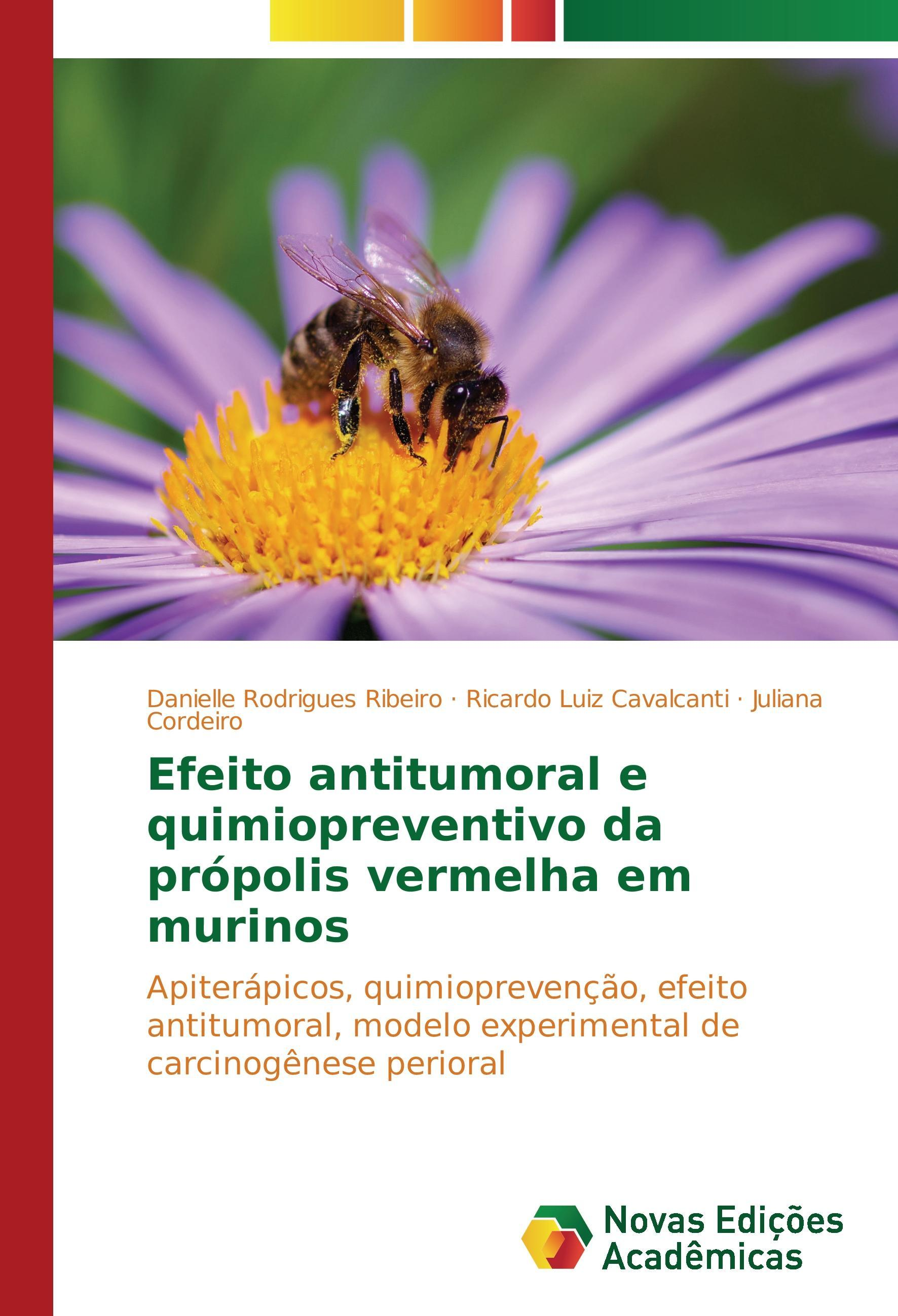 Efeito antitumoral e quimiopreventivo da própolis vermelha em murinos - Rodrigues Ribeiro, Danielle Cavalcanti, Ricardo Luiz Cordeiro, Juliana