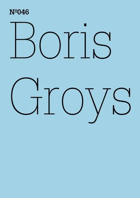 Boris Groys  Documenta 13: 100 Notizen - 100 Gedanken