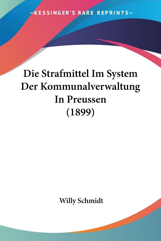 Die Strafmittel Im System Der Kommunalverwaltung In Preussen (1899) - Schmidt, Willy