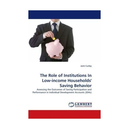 The Role of Institutions In Low-income Households Saving Behavior Curley, Jami