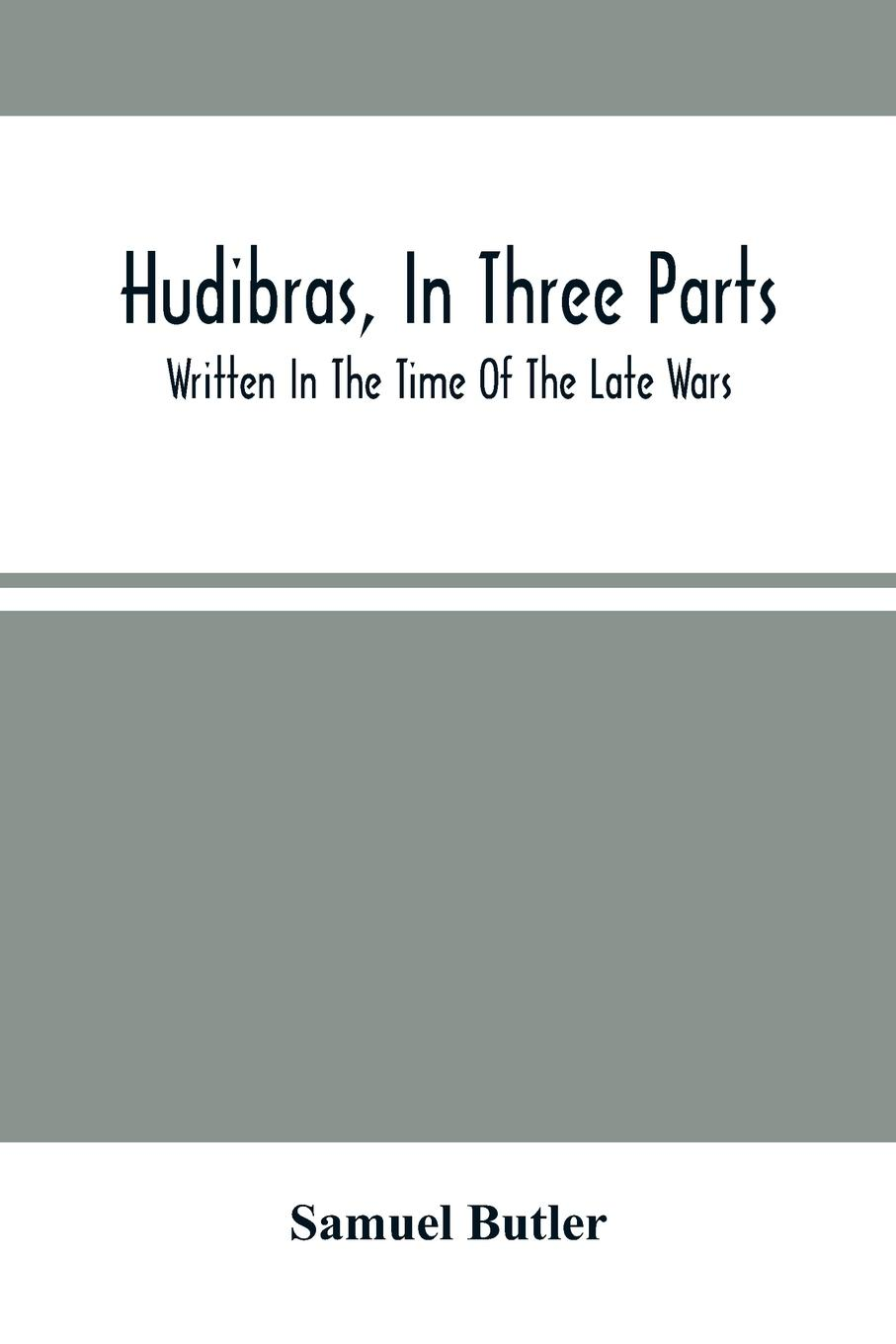 Hudibras, In Three Parts Written In The Time Of The Late Wars - Butler, Samuel