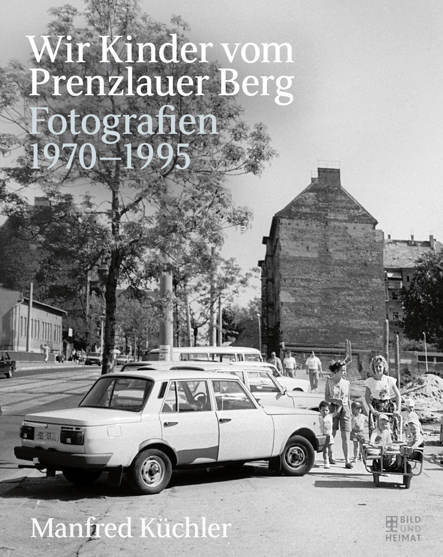 Wir Kinder vom Prenzlauer Berg - Kuechler, Manfred