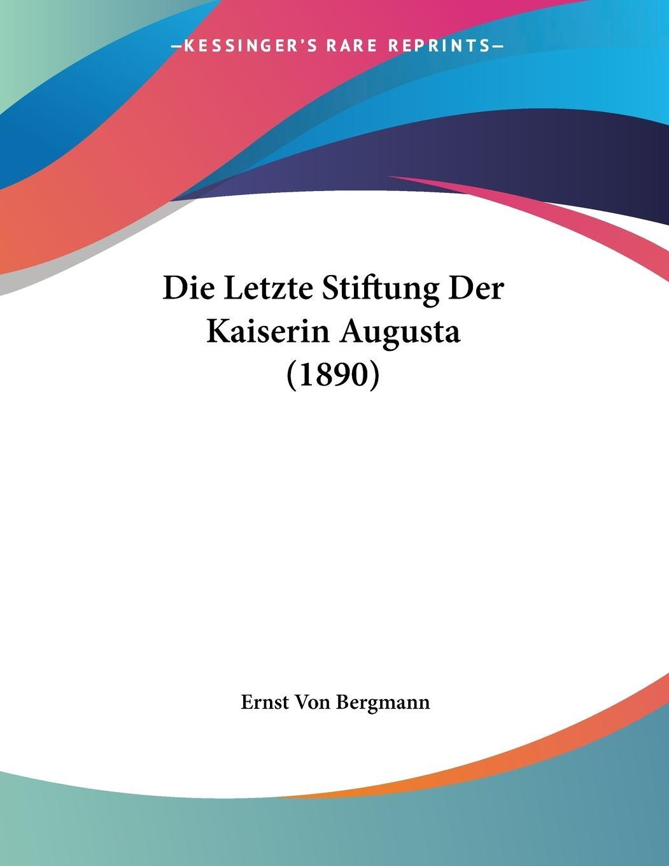 Die Letzte Stiftung Der Kaiserin Augusta (1890) - Bergmann, Ernst Von