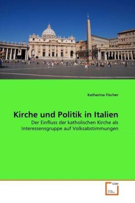 Kirche und Politik in Italien - Fischer, Katharina