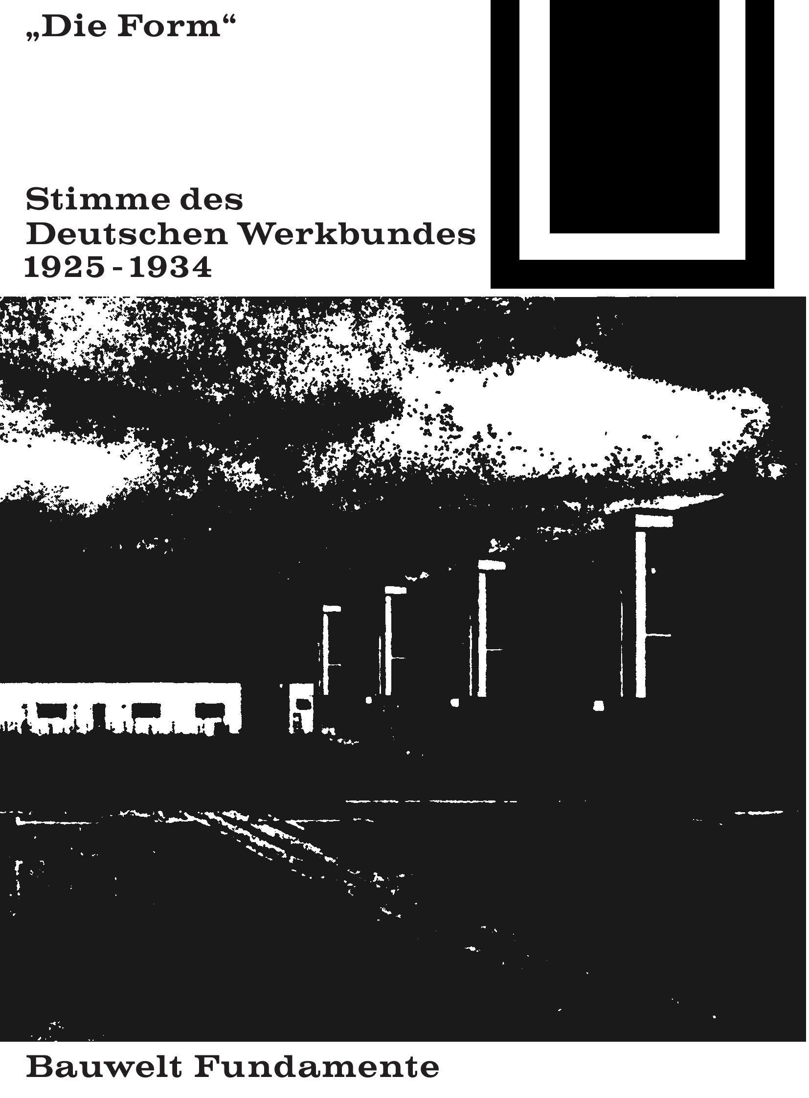 Die Form - Stimme des Deutschen Werkbundes 1925-1934  Bauwelt Fundamente