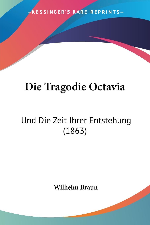 Die Tragodie Octavia - Braun, Wilhelm