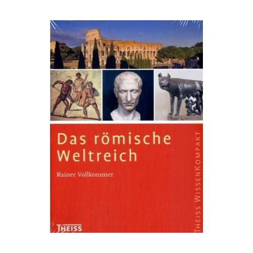 Das römische Weltreich Vollkommer, Rainer Theiss WissenKompakt