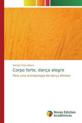 Corpo forte, dança alegre - Fraxe Neves, Samya