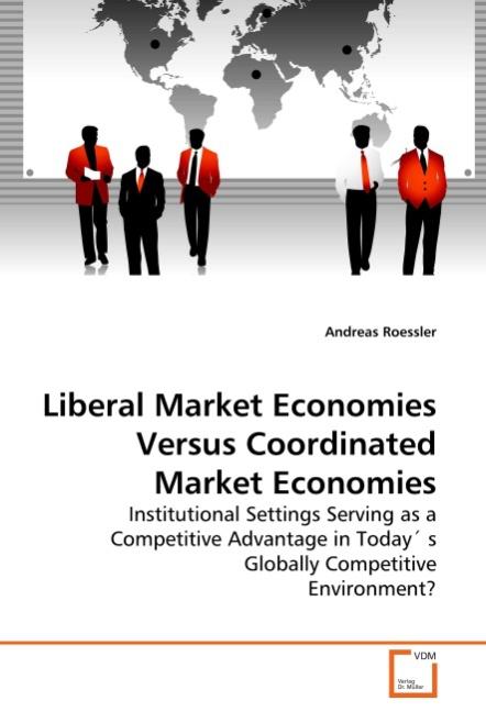 Liberal Market Economies Versus Coordinated Market Economies - Roessler, Andreas