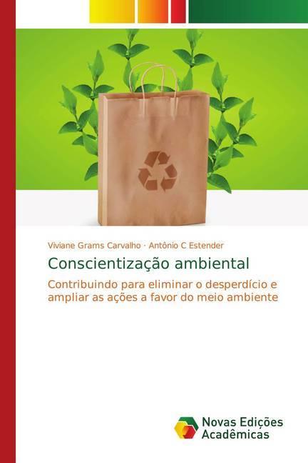 Conscientização ambiental - Grams Carvalho, Viviane C Estender, Antônio