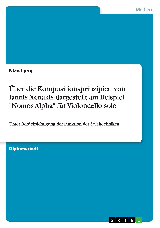 Ueber die Kompositionsprinzipien von Iannis Xenakis dargestellt am Beispiel  Nomos Alpha  fuer Violoncello solo - Lang, Nico
