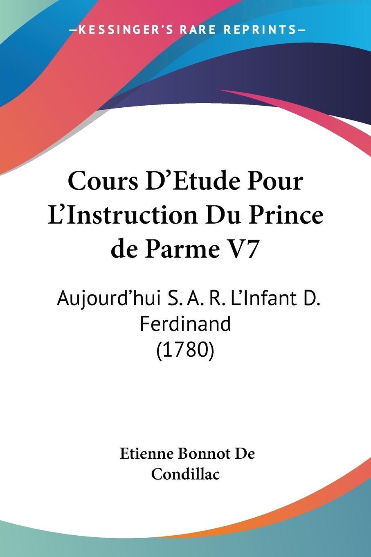 Cours D Etude Pour L Instruction Du Prince de Parme V7 - De Condillac, Etienne Bonnot