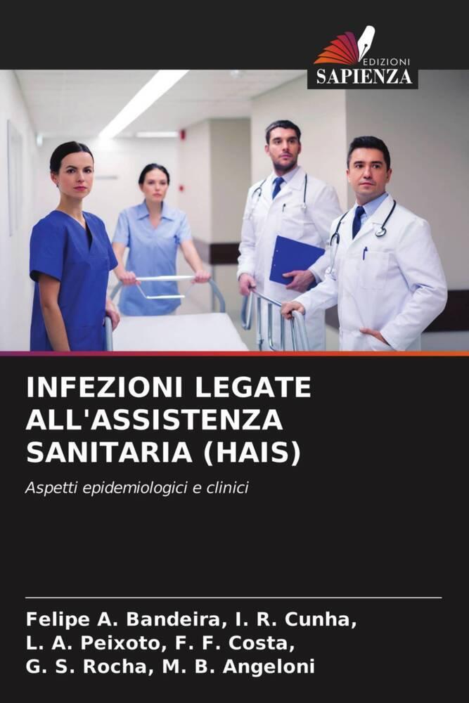 INFEZIONI LEGATE ALL ASSISTENZA SANITARIA (HAIS) - I. R. Cunha,, Felipe A. Bandeira, F. F. Costa,, L. A. Peixoto, M. B. Angeloni, G. S. Rocha