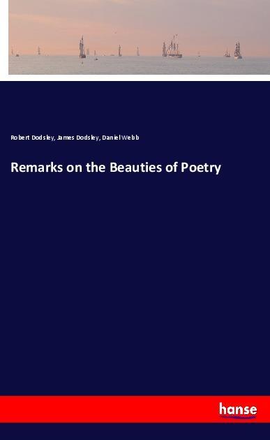 Remarks on the Beauties of Poetry - Dodsley, Robert Dodsley, James Webb, Daniel