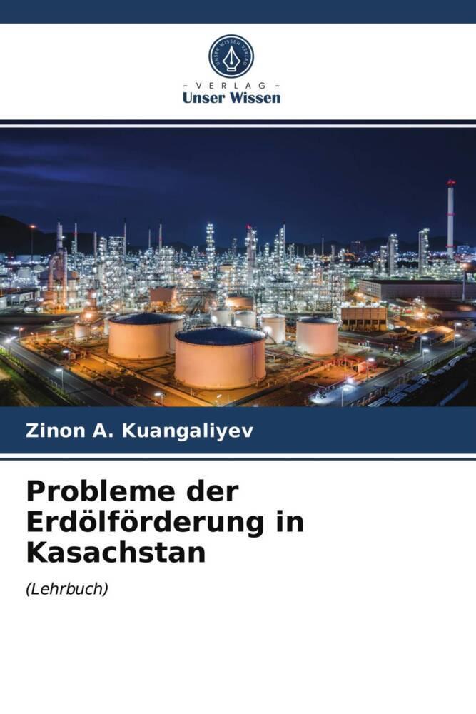 Probleme der Erdoelfoerderung in Kasachstan - Kuangaliyev, Zinon A.