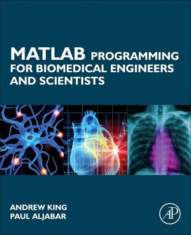MATLAB Programming for Biomedical Engineers and Scientists King, Andrew P. Alj..