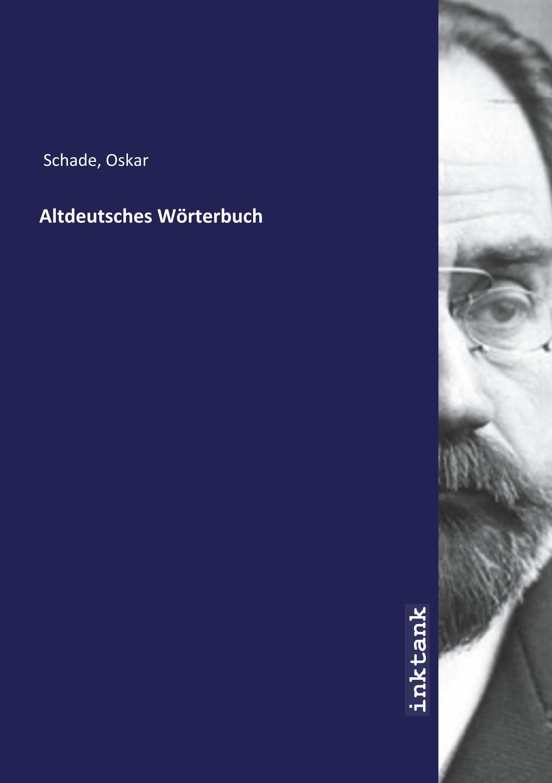 Altdeutsches Woerterbuch - Schade, Oskar