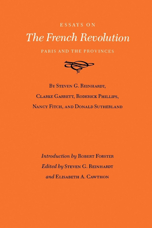 Essays on the French Revolution - Reinhardt, Steven G. Garrett, Clarke Sutherland, Donald