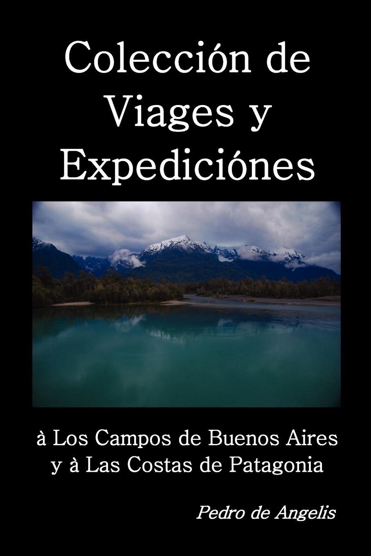 Colección de viages y expediciónes à los campos de Buenos Aires y a las costas de Patagonia - De Angelis, Pedro