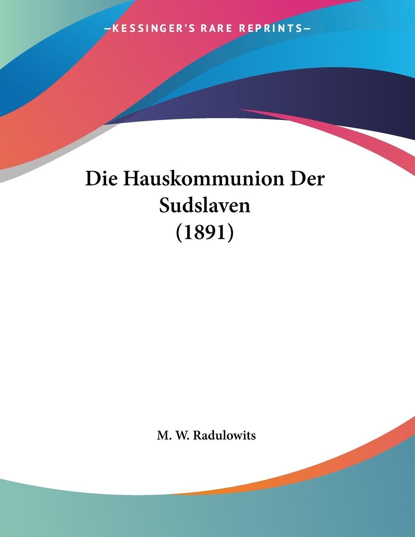 Die Hauskommunion Der Sudslaven (1891) - Radulowits, M. W.