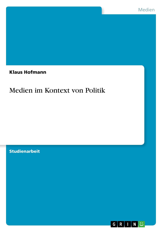 Medien im Kontext von Politik - Hofmann, Klaus