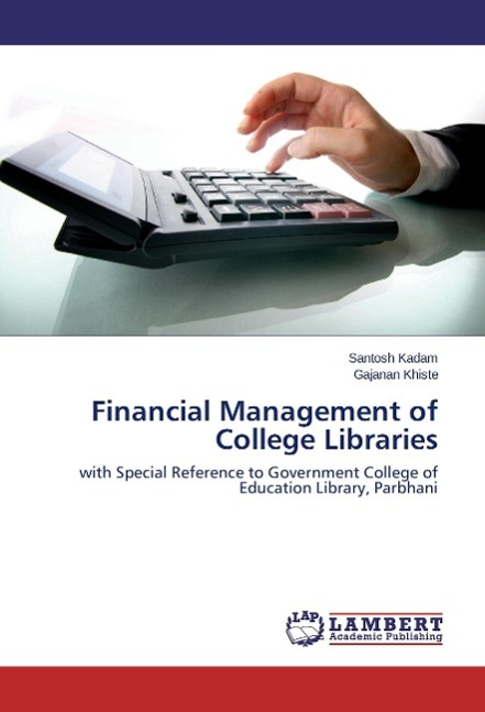 Financial Management of College Libraries Kadam, Santosh Khiste, Gajanan