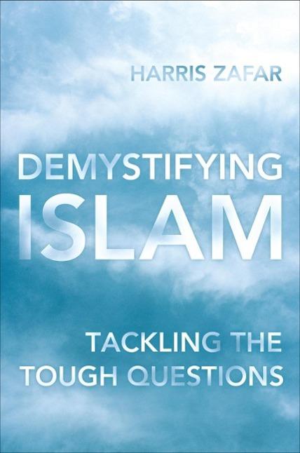 Demystifying Islam: Tackling the Tough Questions Zafar, Harris