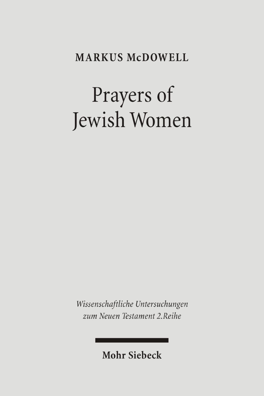 Prayers of Jewish Women McDowell, Markus Wissenschaftliche Untersuchungen zum ..