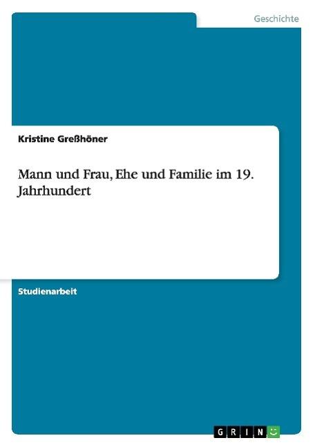 Mann und Frau, Ehe und Familie im 19. Jahrhundert - Gresshoener, Kristine