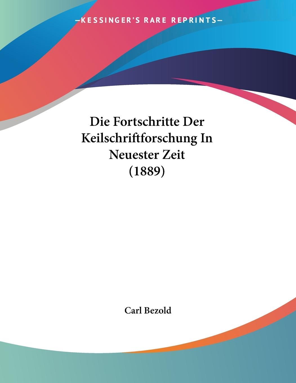 Die Fortschritte Der Keilschriftforschung In Neuester Zeit (1889) - Bezold, Carl