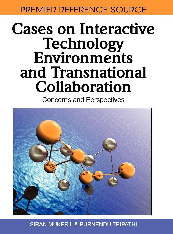 Cases on Interactive Technology Environments - Mukerji, Siran Mekerji, Siran