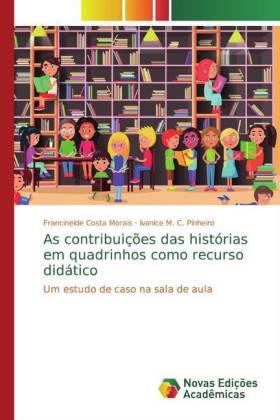 As contribuições das histórias em quadrinhos como recurso didático - Morais, Francineide Costa Pinheiro, Ivanice M. C.
