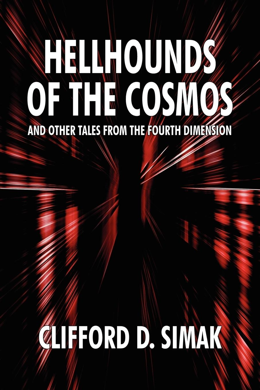 Hellhounds of the Cosmos and Other Tales from the Fourth Dimension - Simak, Clifford D.