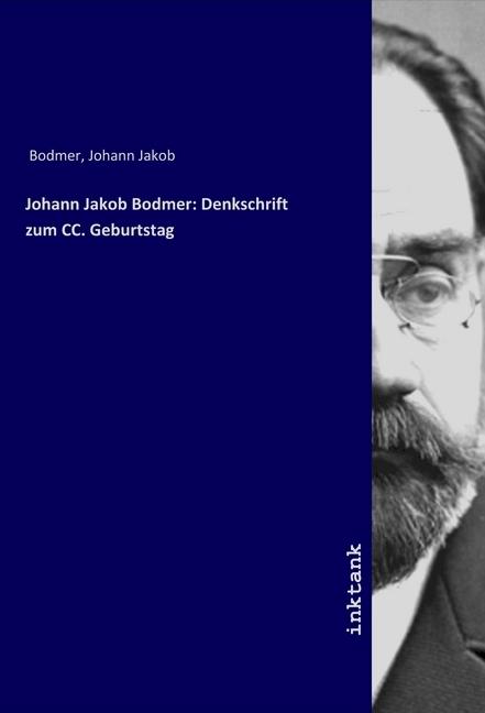 Johann Jakob Bodmer: Denkschrift zum CC. Geburtstag - Bodmer, Johann Jakob