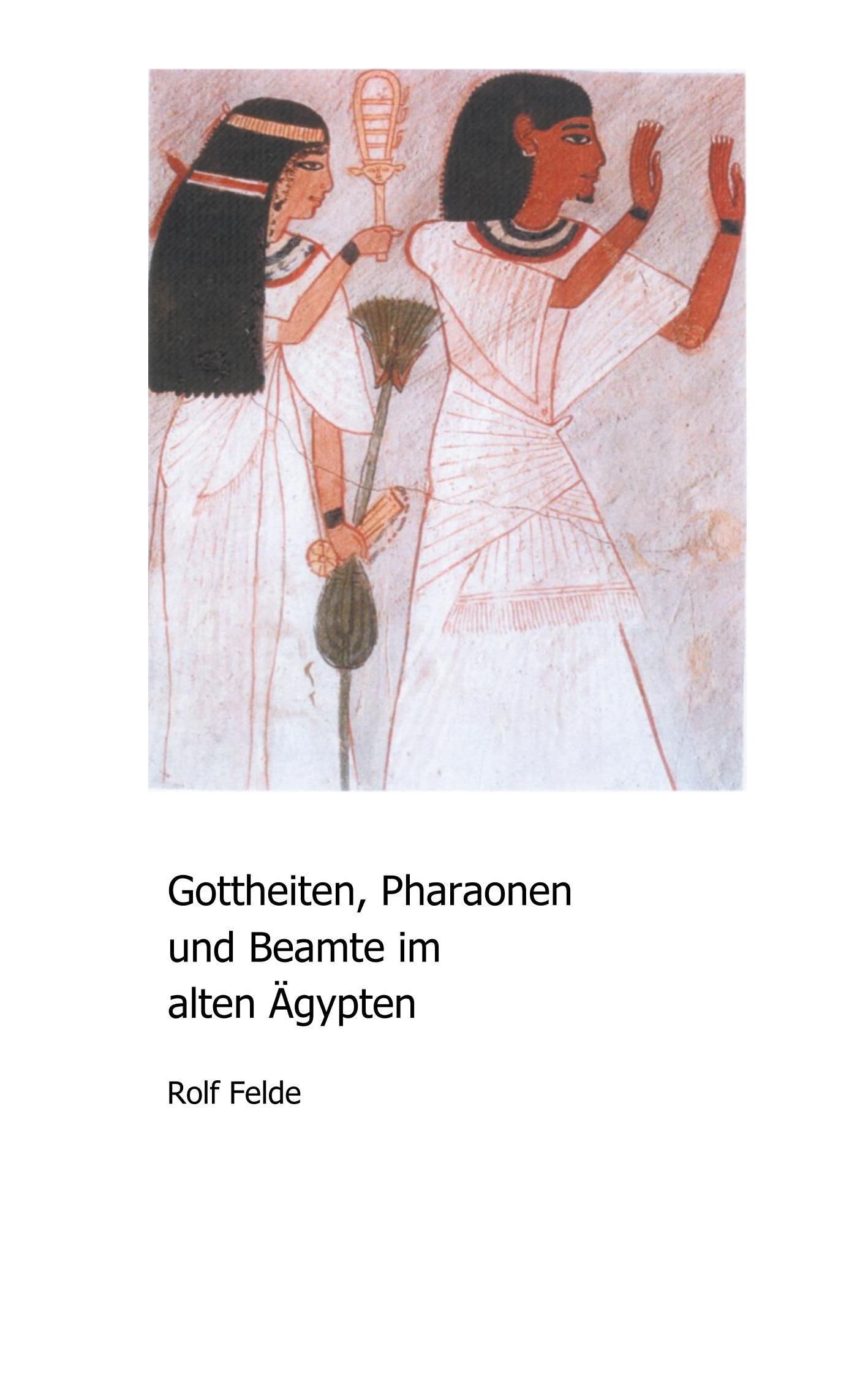 Gottheiten, Pharaonen und Beamte im alten Aegypten - Felde, Rolf