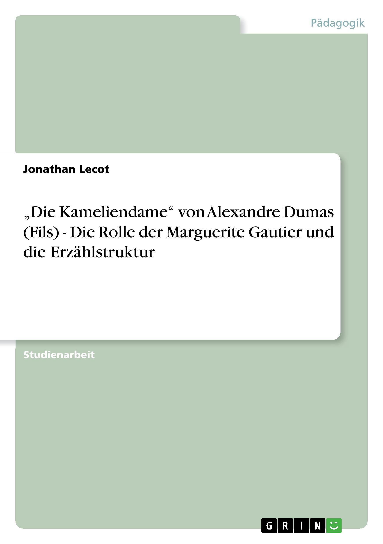 Die Kameliendame  von Alexandre Dumas (Fils) - Die Rolle der Marguerite Gautier und die Erzaehlstruktur - Lecot, Jonathan