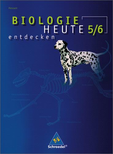 Biologie heute entdecken 5 / 6. Schülerband. Sekundarstufe 1. Hessen